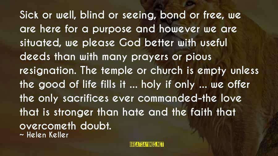 Prayers And Faith Sayings By Helen Keller: Sick or well, blind or seeing, bond or free, we are here for a purpose