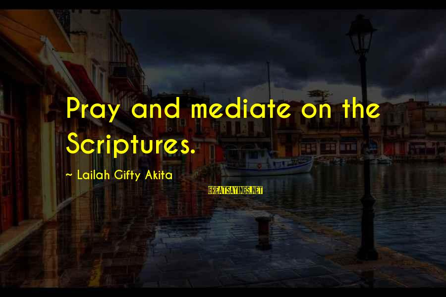 Prayers And Faith Sayings By Lailah Gifty Akita: Pray and mediate on the Scriptures.