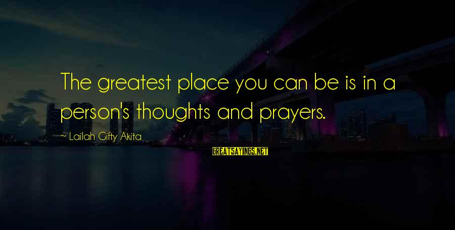 Prayers And Faith Sayings By Lailah Gifty Akita: The greatest place you can be is in a person's thoughts and prayers.