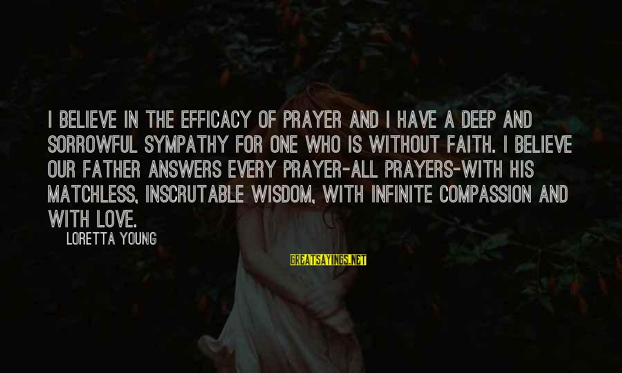 Prayers And Faith Sayings By Loretta Young: I believe in the efficacy of prayer and I have a deep and sorrowful sympathy