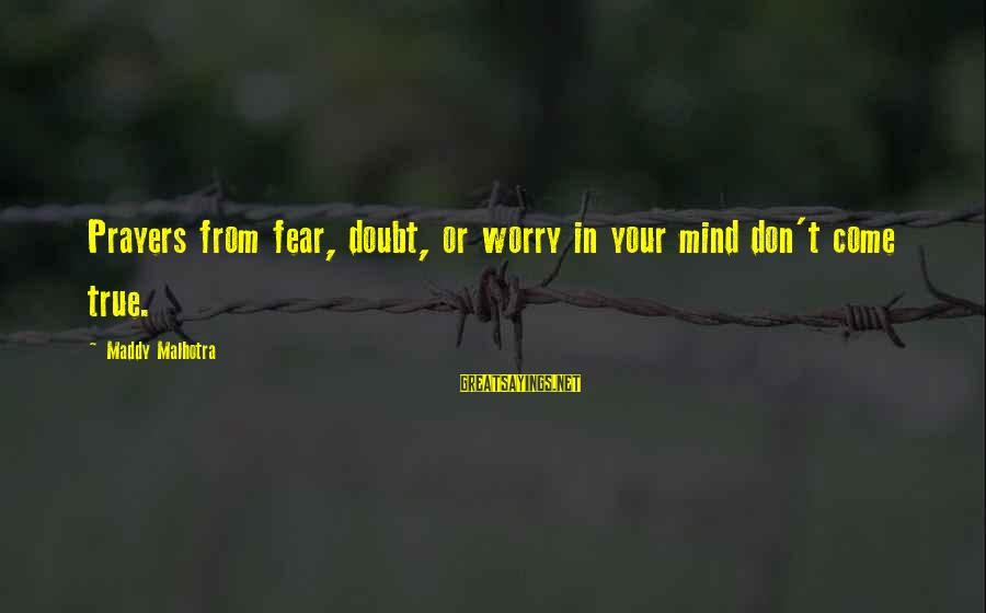 Prayers And Faith Sayings By Maddy Malhotra: Prayers from fear, doubt, or worry in your mind don't come true.