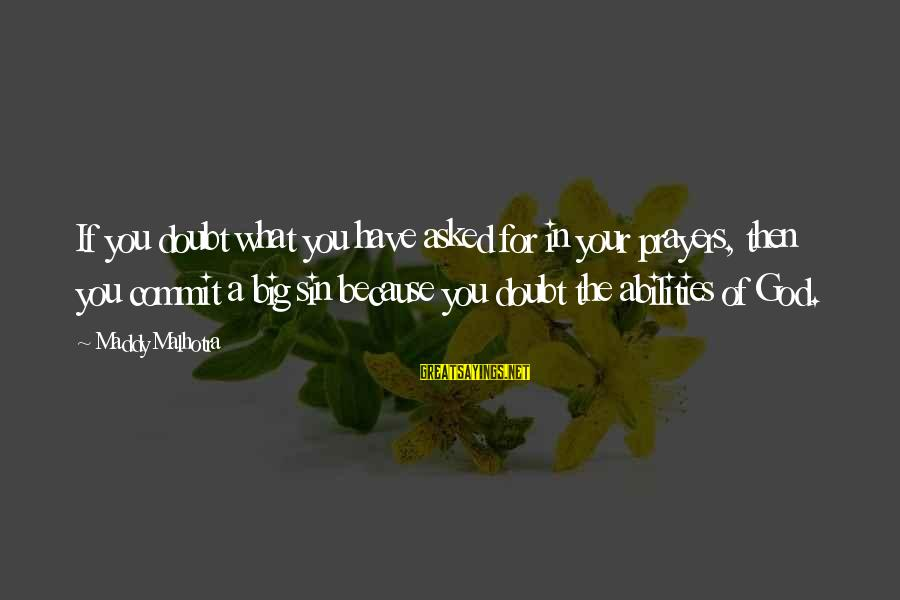 Prayers And Faith Sayings By Maddy Malhotra: If you doubt what you have asked for in your prayers, then you commit a