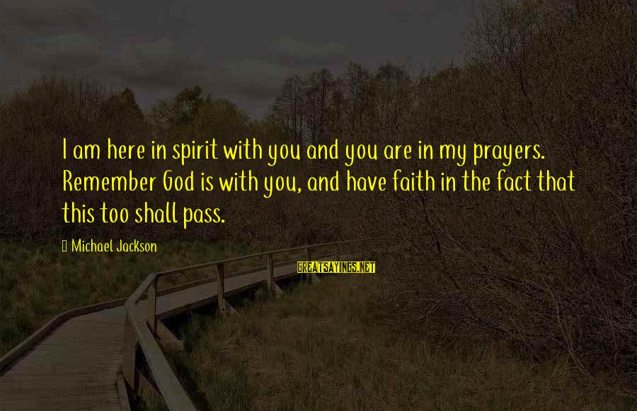Prayers And Faith Sayings By Michael Jackson: I am here in spirit with you and you are in my prayers. Remember God