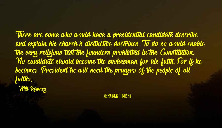 Prayers And Faith Sayings By Mitt Romney: There are some who would have a presidential candidate describe and explain his church's distinctive