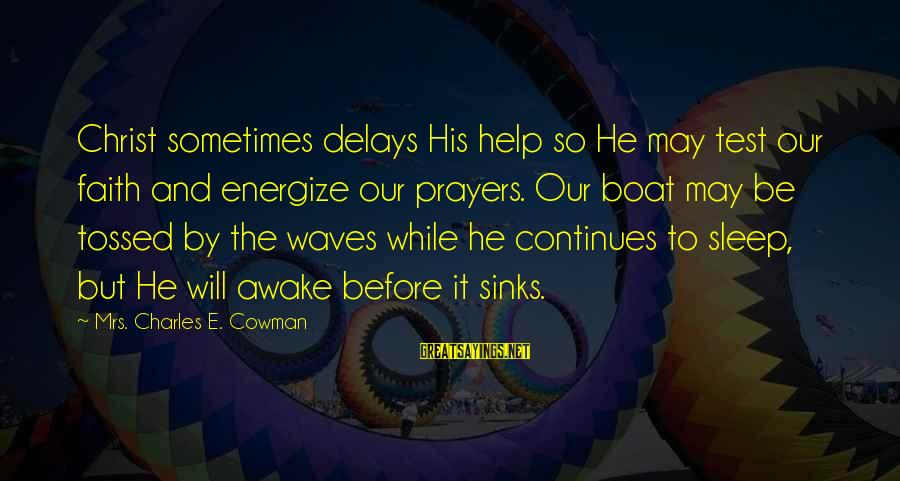 Prayers And Faith Sayings By Mrs. Charles E. Cowman: Christ sometimes delays His help so He may test our faith and energize our prayers.