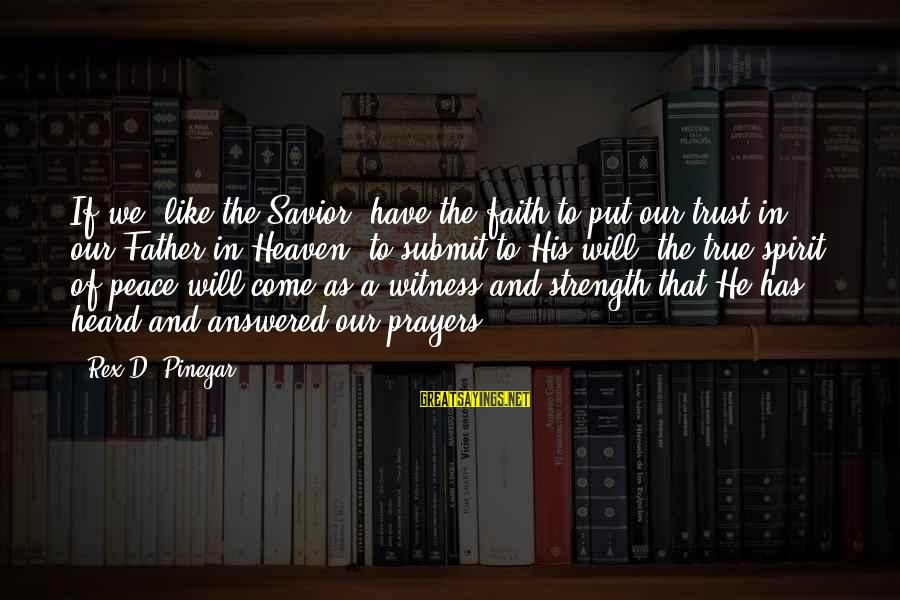 Prayers And Faith Sayings By Rex D. Pinegar: If we, like the Savior, have the faith to put our trust in our Father