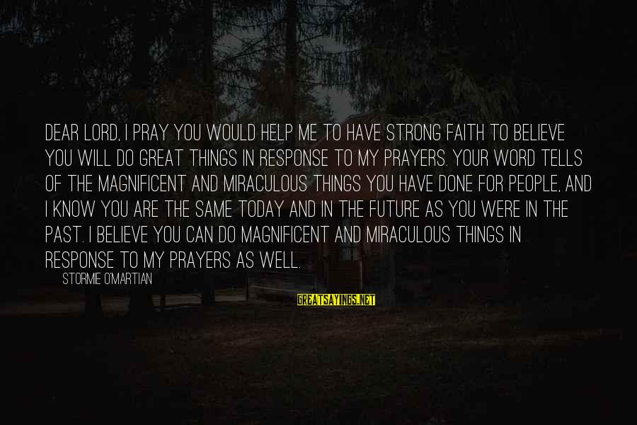 Prayers And Faith Sayings By Stormie O'martian: Dear Lord, I pray You would help me to have strong faith to believe You