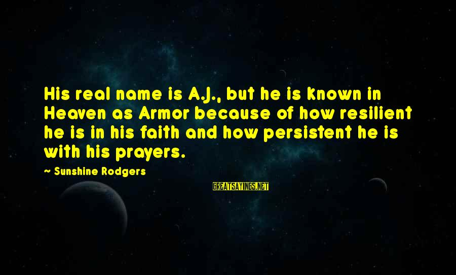 Prayers And Faith Sayings By Sunshine Rodgers: His real name is A.J., but he is known in Heaven as Armor because of