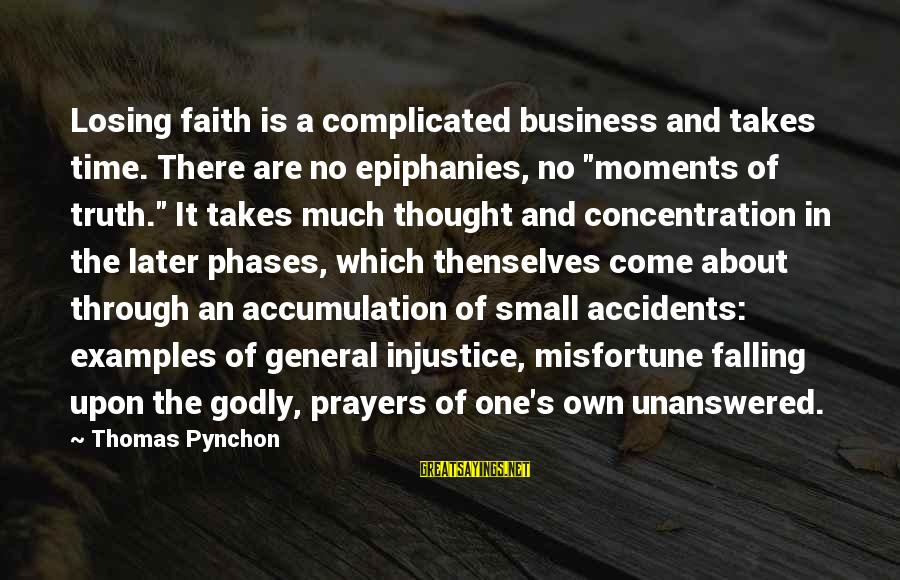 """Prayers And Faith Sayings By Thomas Pynchon: Losing faith is a complicated business and takes time. There are no epiphanies, no """"moments"""