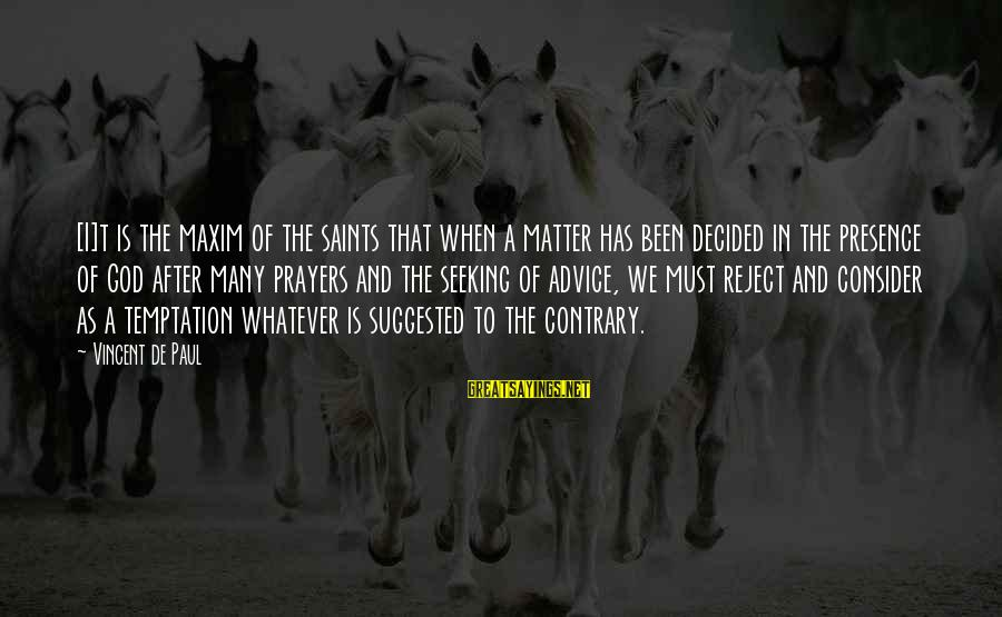 Prayers And Faith Sayings By Vincent De Paul: [I]t is the maxim of the saints that when a matter has been decided in