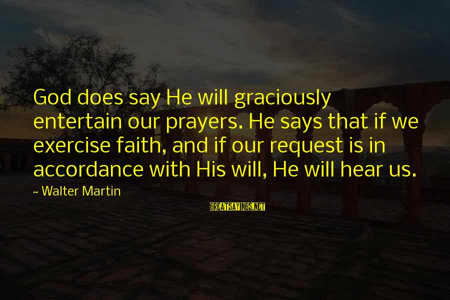 Prayers And Faith Sayings By Walter Martin: God does say He will graciously entertain our prayers. He says that if we exercise