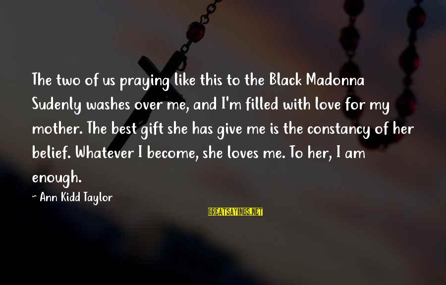 Praying For Each Other Sayings By Ann Kidd Taylor: The two of us praying like this to the Black Madonna Sudenly washes over me,
