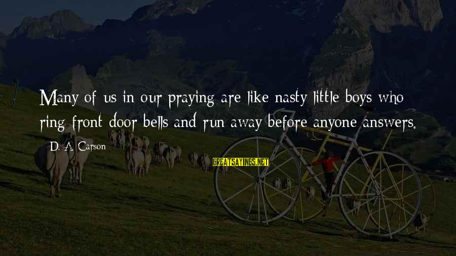 Praying For Each Other Sayings By D. A. Carson: Many of us in our praying are like nasty little boys who ring front door
