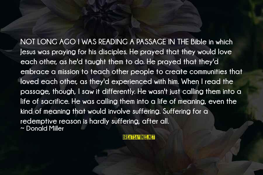 Praying For Each Other Sayings By Donald Miller: NOT LONG AGO I WAS READING A PASSAGE IN THE Bible in which Jesus was