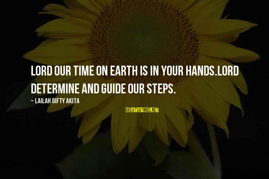 Praying For Each Other Sayings By Lailah Gifty Akita: Lord our time on earth is in your hands.Lord determine and guide our steps.