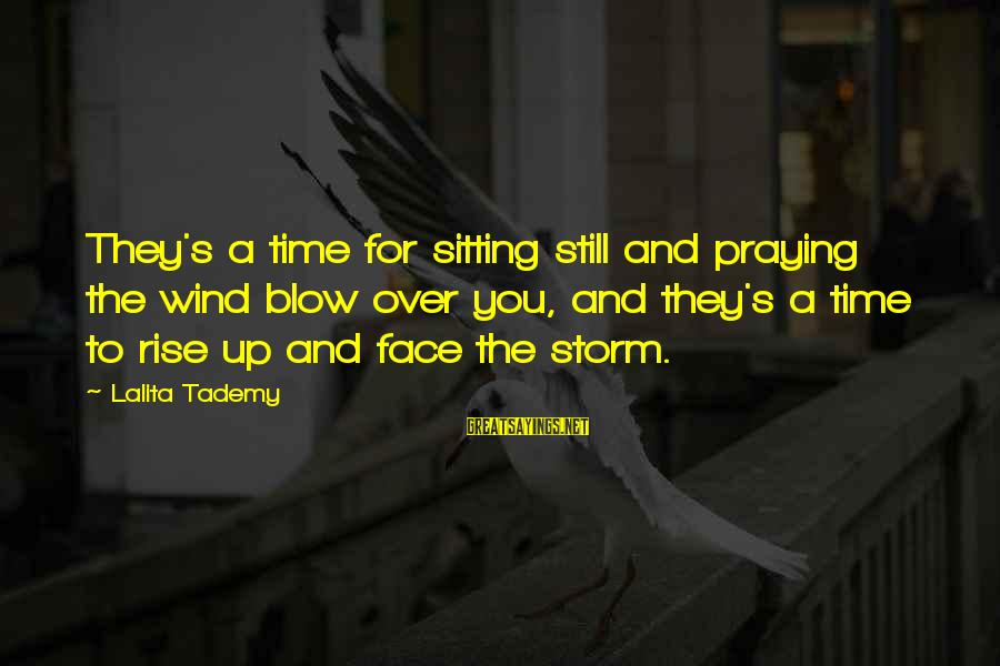 Praying For Each Other Sayings By Lalita Tademy: They's a time for sitting still and praying the wind blow over you, and they's