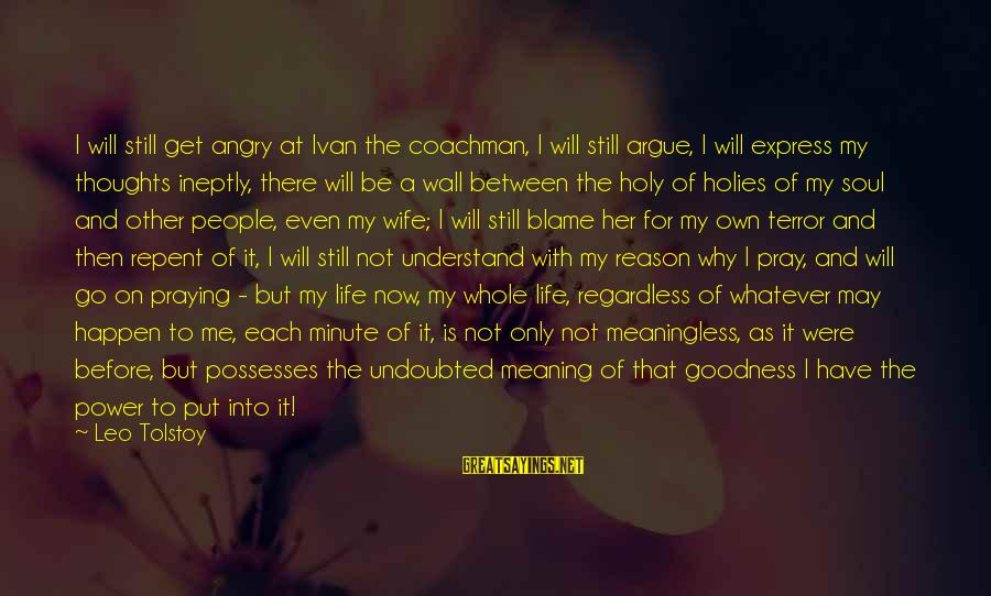 Praying For Each Other Sayings By Leo Tolstoy: I will still get angry at Ivan the coachman, I will still argue, I will
