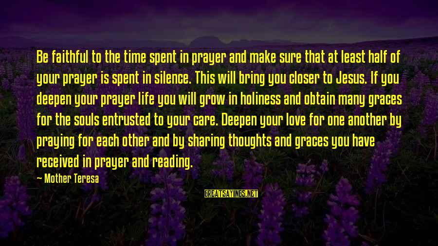 Praying For Each Other Sayings By Mother Teresa: Be faithful to the time spent in prayer and make sure that at least half