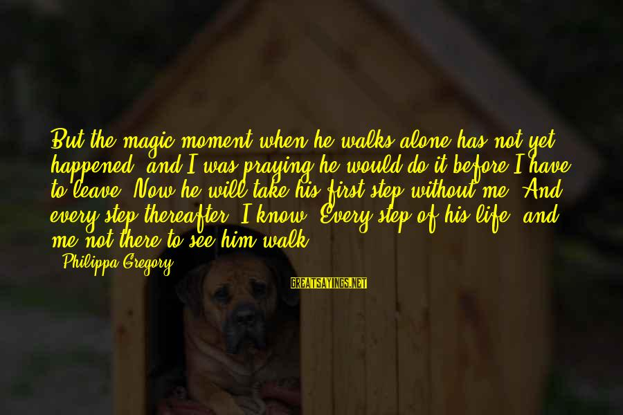 Praying For Each Other Sayings By Philippa Gregory: But the magic moment when he walks alone has not yet happened, and I was