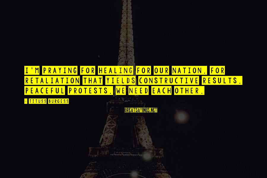Praying For Each Other Sayings By Tituss Burgess: I'm praying for healing for our nation. For retaliation that yields constructive results. Peaceful protests.