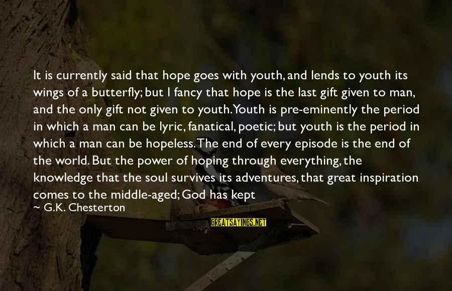 Pre Christmas Sayings By G.K. Chesterton: It is currently said that hope goes with youth, and lends to youth its wings