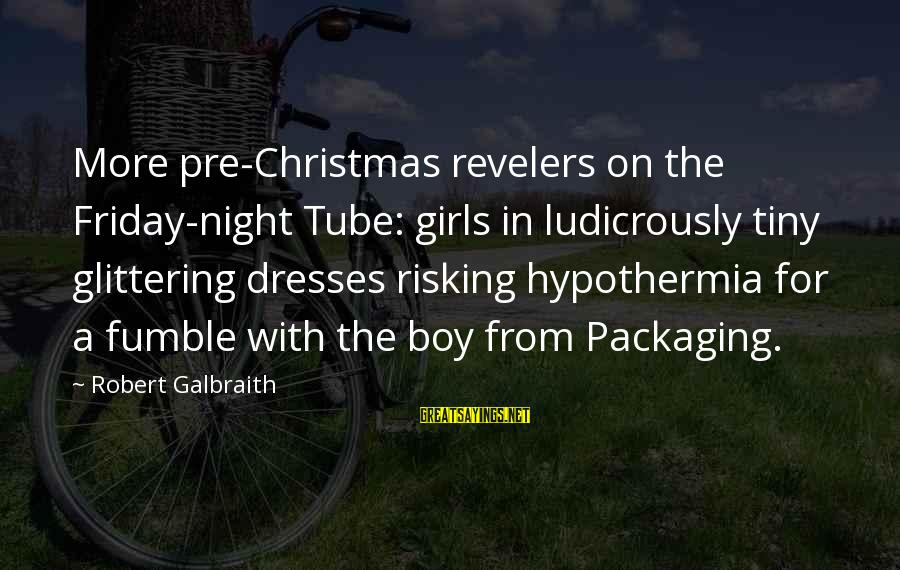 Pre Christmas Sayings By Robert Galbraith: More pre-Christmas revelers on the Friday-night Tube: girls in ludicrously tiny glittering dresses risking hypothermia