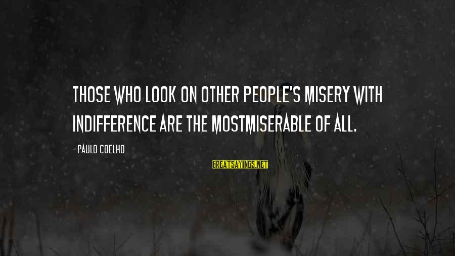 Preakness Sayings By Paulo Coelho: Those who look on other people's misery with indifference are the mostmiserable of all.