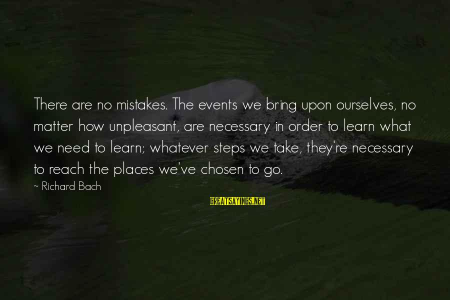 Preakness Sayings By Richard Bach: There are no mistakes. The events we bring upon ourselves, no matter how unpleasant, are