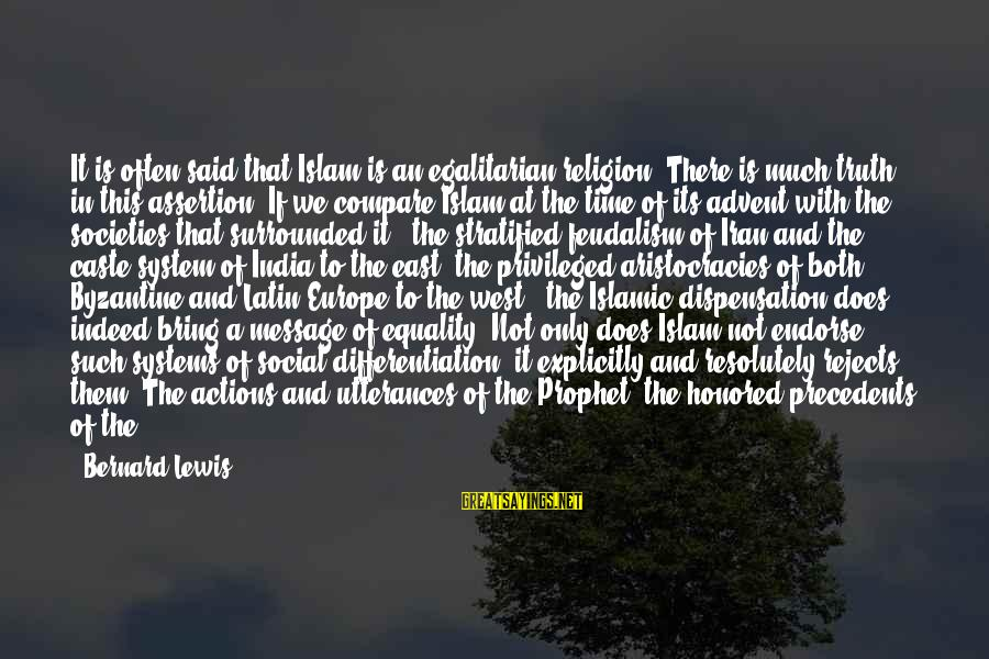 Precedents Sayings By Bernard Lewis: It is often said that Islam is an egalitarian religion. There is much truth in