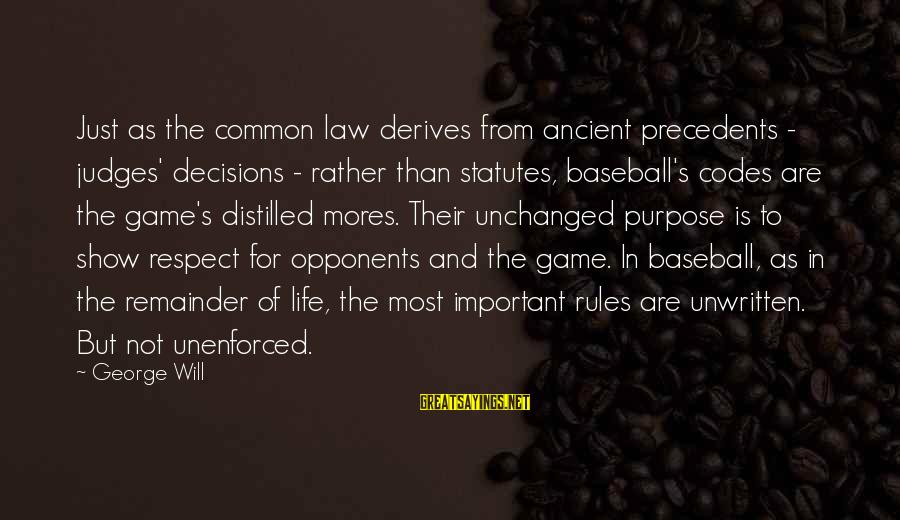 Precedents Sayings By George Will: Just as the common law derives from ancient precedents - judges' decisions - rather than