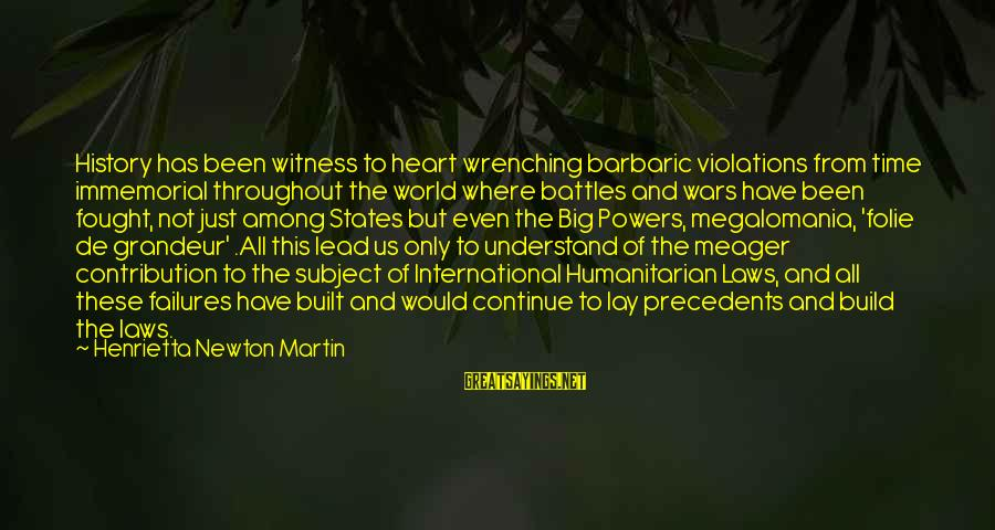 Precedents Sayings By Henrietta Newton Martin: History has been witness to heart wrenching barbaric violations from time immemorial throughout the world