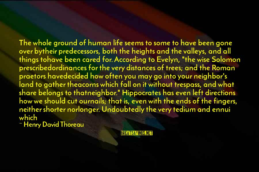 Precedents Sayings By Henry David Thoreau: The whole ground of human life seems to some to have been gone over bytheir