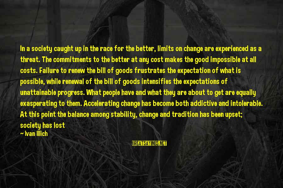 Precedents Sayings By Ivan Illich: In a society caught up in the race for the better, limits on change are