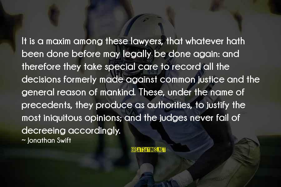 Precedents Sayings By Jonathan Swift: It is a maxim among these lawyers, that whatever hath been done before may legally
