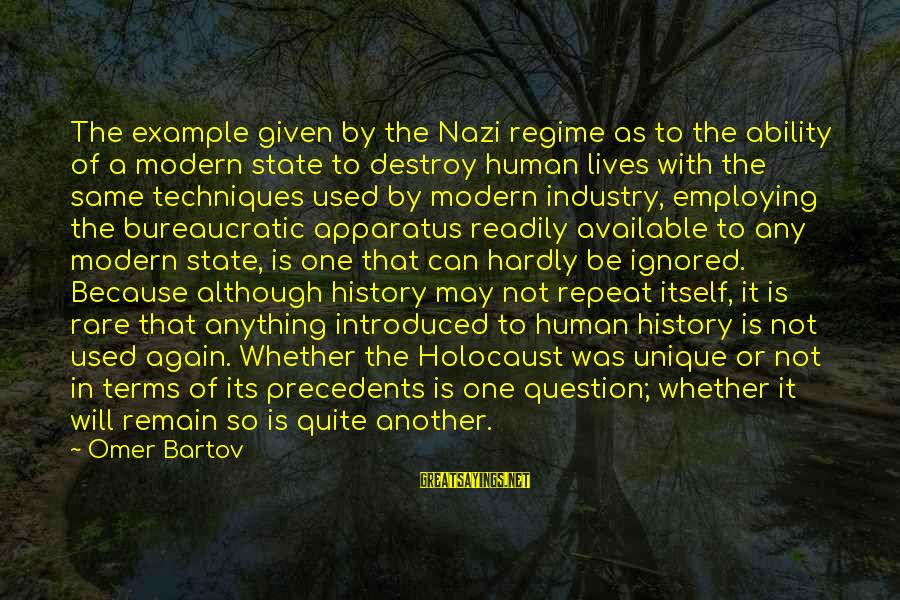 Precedents Sayings By Omer Bartov: The example given by the Nazi regime as to the ability of a modern state