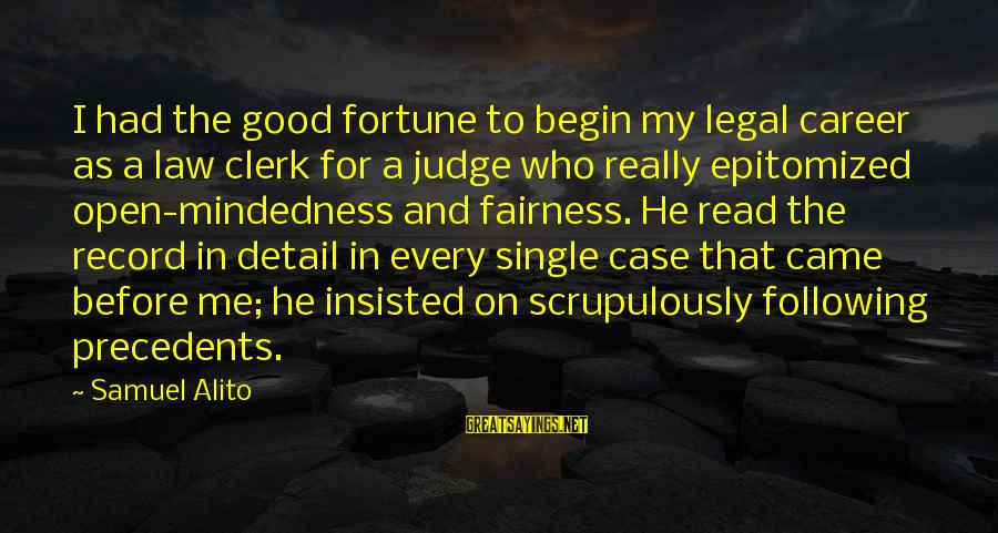 Precedents Sayings By Samuel Alito: I had the good fortune to begin my legal career as a law clerk for