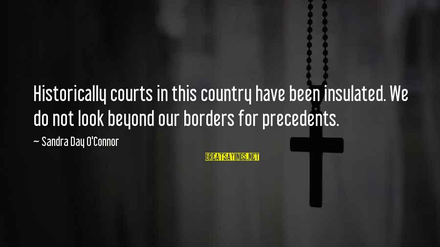 Precedents Sayings By Sandra Day O'Connor: Historically courts in this country have been insulated. We do not look beyond our borders