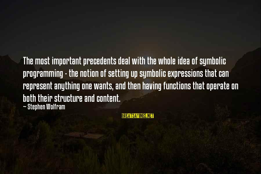 Precedents Sayings By Stephen Wolfram: The most important precedents deal with the whole idea of symbolic programming - the notion
