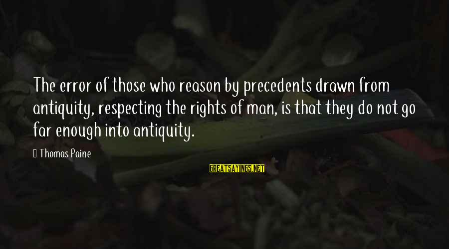 Precedents Sayings By Thomas Paine: The error of those who reason by precedents drawn from antiquity, respecting the rights of