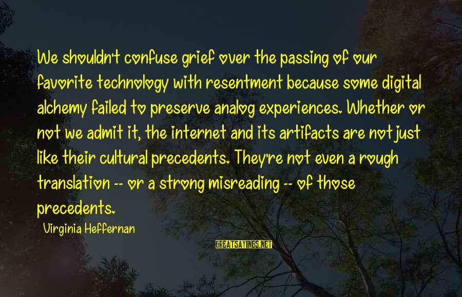 Precedents Sayings By Virginia Heffernan: We shouldn't confuse grief over the passing of our favorite technology with resentment because some
