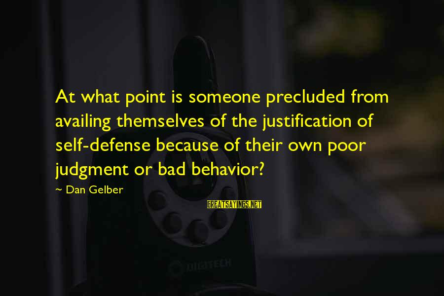 Precluded Sayings By Dan Gelber: At what point is someone precluded from availing themselves of the justification of self-defense because