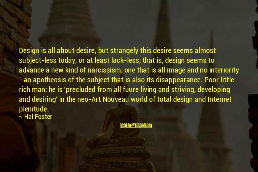 Precluded Sayings By Hal Foster: Design is all about desire, but strangely this desire seems almost subject-less today, or at