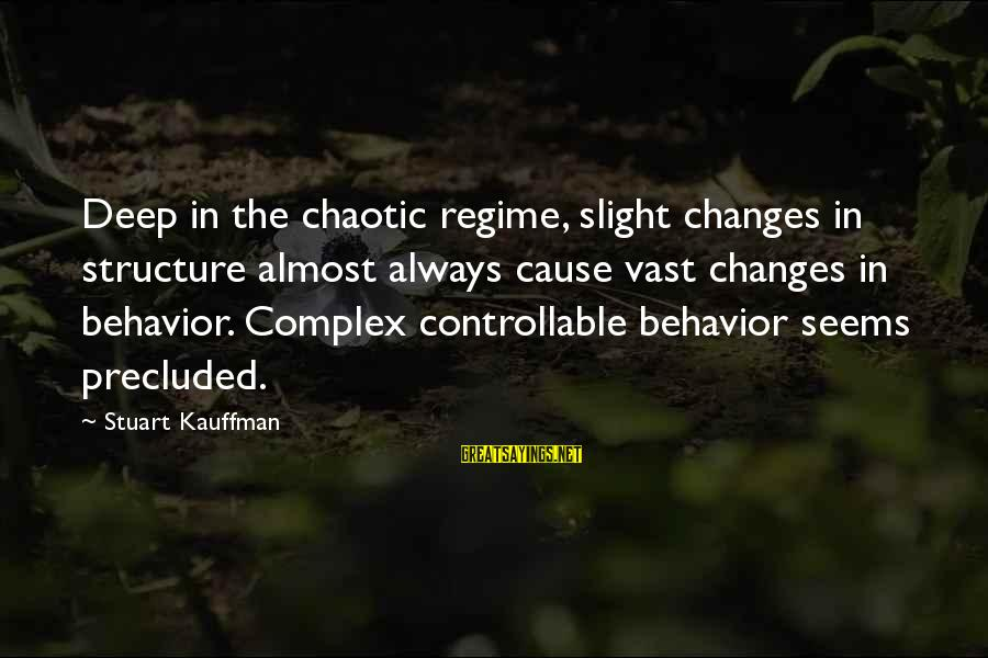 Precluded Sayings By Stuart Kauffman: Deep in the chaotic regime, slight changes in structure almost always cause vast changes in