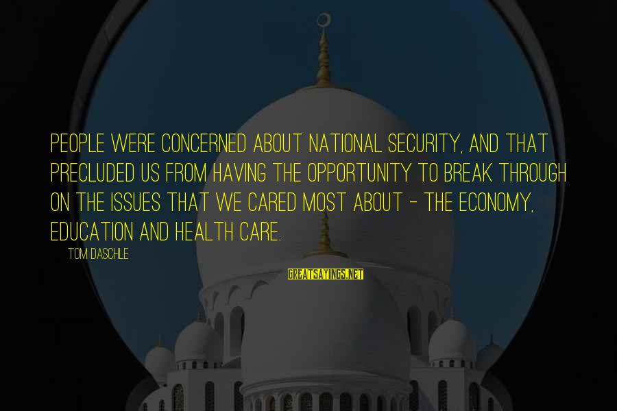 Precluded Sayings By Tom Daschle: People were concerned about national security, and that precluded us from having the opportunity to