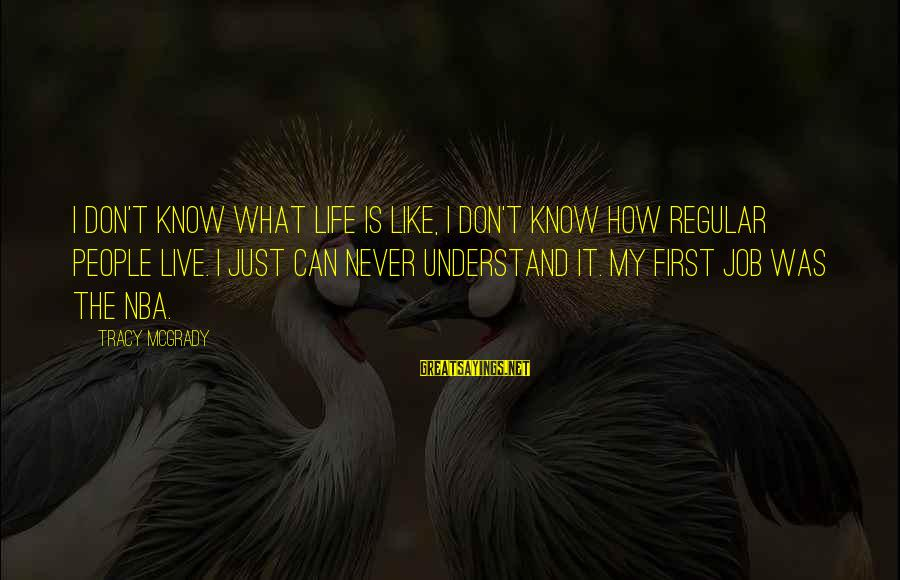 Predictionsfor Sayings By Tracy McGrady: I don't know what life is like, I don't know how regular people live. I