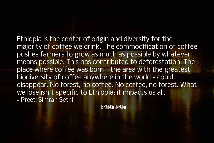Preeti Simran Sethi Sayings: Ethiopia is the center of origin and diversity for the majority of coffee we drink.