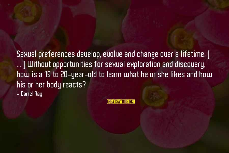 Preferences Change Sayings By Darrel Ray: Sexual preferences develop, evolve and change over a lifetime. [ ... ] Without opportunities for