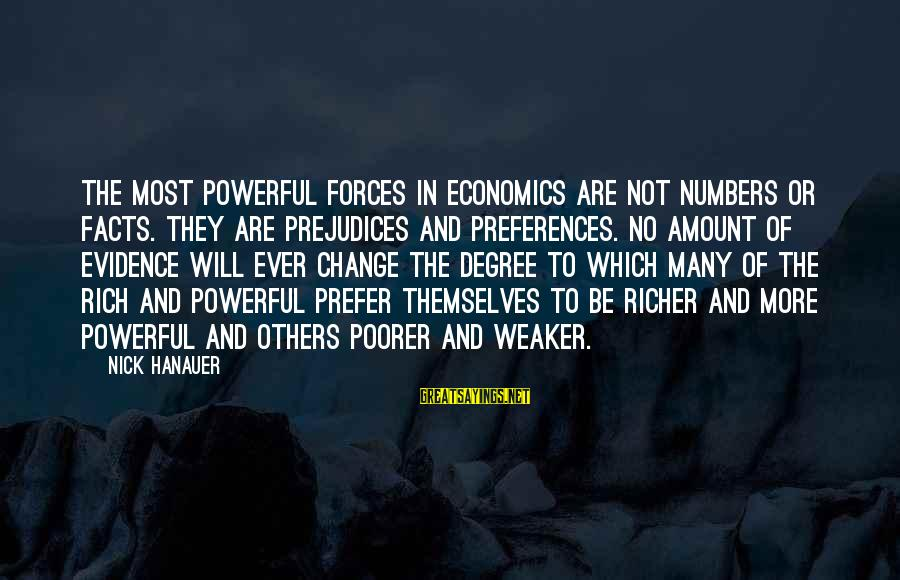 Preferences Change Sayings By Nick Hanauer: The most powerful forces in economics are not numbers or facts. They are prejudices and