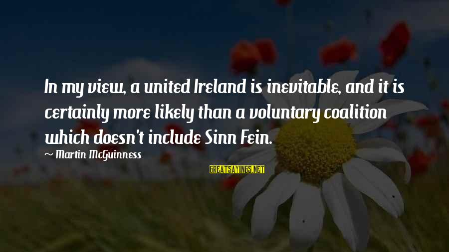 Pregnancy Father Sayings By Martin McGuinness: In my view, a united Ireland is inevitable, and it is certainly more likely than