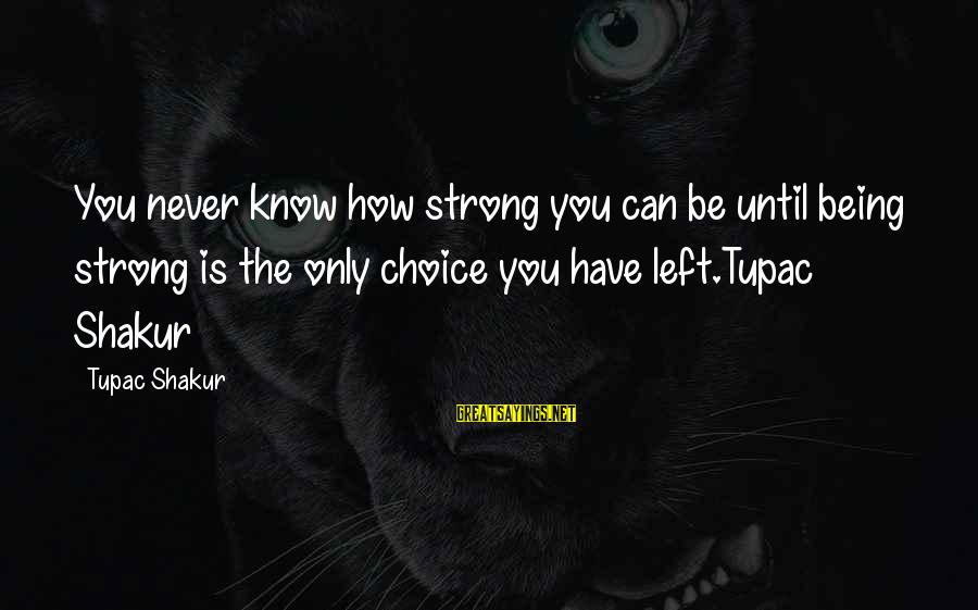 Pregnancy Father Sayings By Tupac Shakur: You never know how strong you can be until being strong is the only choice